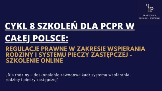 Cykl 8 szkoleń dla PCPR w całej Polsce regulacje prawne w zakresie wspierania rodziny i systemu pieczy zastępczej szkolenie – online